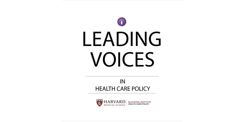 Introducing the Leading Voices in Health Care Policy. A podcast brought to you by the Department of Health Care Policy at Harvard Medical School  Introducing the Leading Voices in Health Care Policy. A podcast brought to you by the Department of Health Care Policy at Harvard Medical School  Introducing the Leading Voices in Health Care Policy. A podcast brought to you by the Department of Health Care Policy at Harvard Medical School  Introducing the Leading Voices in Health Care Policy. A podcast brought to